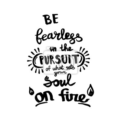 Bild Be fearless in the pursuit of what sets your soul on fire handwriting monogram calligraphy. Engraved ink art.