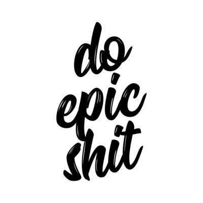 Bild Do epic shit - Trendy calligraphy. Vector illustration on white background. Sassy  message. It can be used for t-shirt, phone case, poster, mug etc.