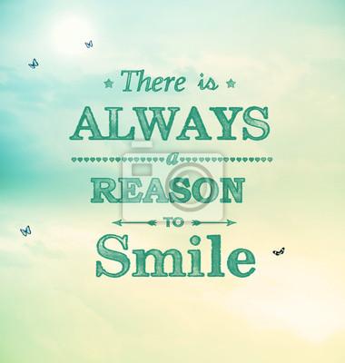 Es gibt immer einen Grund zu lächeln!