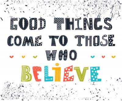 Bild Good things come to those who believe. Cute postcard. Inspiratio