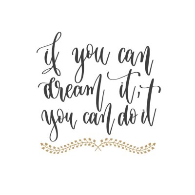 Bild if you can dream it, you can do it - hand lettering inscription positive quote, motivation and inspiration phrase