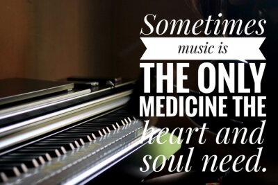 Bild Inspirational words - Sometimes music is the only medicine the heart and soul need. With keyboard background in natural lighting.
