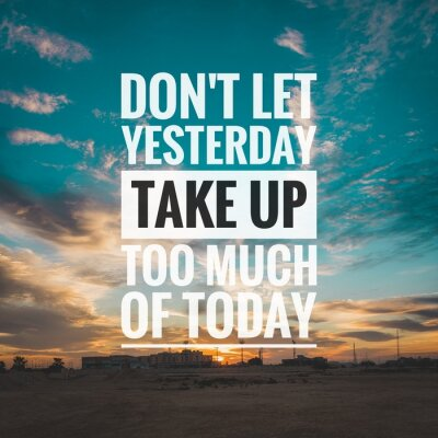 Bild Motivational and inspirational quote - Don't let yesterday take up too much of today.