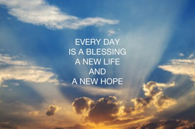 Bild Motivational and inspirational quotes - Every day is a blessing, new life and new hope
