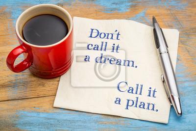 Bild Nennen Sie es nicht einen Traum, sondern planen ...