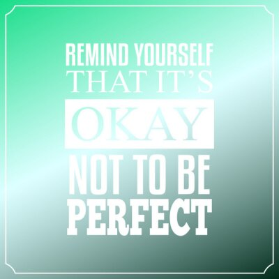 Bild Remind yourself that it is Okay, Not to be perfect. Quotes