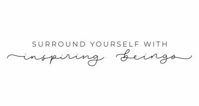 Bild Surround yourself with inspiring beings inspirational lettering inscription isolated on white background. Motivational vector quote for fashion prints, textile, cards, posters etc.
