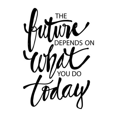 Bild The future depends on what you do today, Quotes.