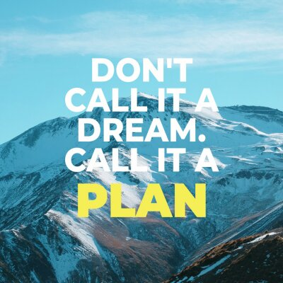 """Bild Inspirational motivational quote """"Don't call it a dream. Call it a plan."""" with mountain view background."""