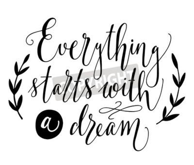 Fototapete Alles beginnt mit einem Traum. Inspirierend Zitat. Handgezeichnete Vintage Illustration mit Hand-Schriftzug. Diese Abbildung kann als ein Druck auf T-Shirts und Taschen, stationär oder als Poster verw