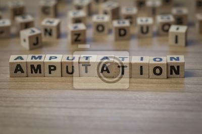 Amputation in Holzwürfel geschrieben