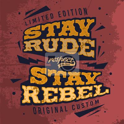Aufenthalt Rude Stay Rebel. Tee-Druck-Entwurf mit Schmutz-Effekt.