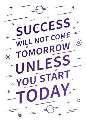 Fototapete Der Erfolg kommt erst morgen, wenn Sie heute nicht starten. Inspirierend Zitat. Positive Bestätigung für Druck, Poster. Vector-Typografie-Konzept linearen Design-Illustration.