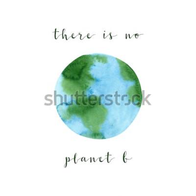 Fototapete Es gibt keinen Planeten B. Motivationsplakat auf einem Nullabfallthema, getrennt auf weißem Hintergrund. Hand gezeichnete Aquarellökologie-Konzeptillustration. Retten Sie den Planeten und stoppen Sie