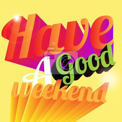 haben ein gutes Wochenende