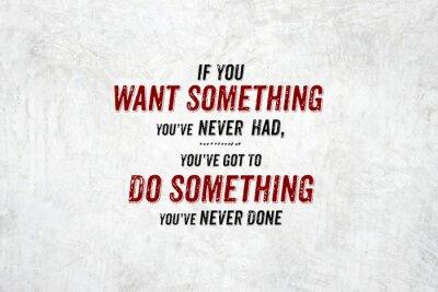 Fototapete Inspiration Zitat: Wenn Sie etwas, das Sie noch nie hatte, you'v wollen