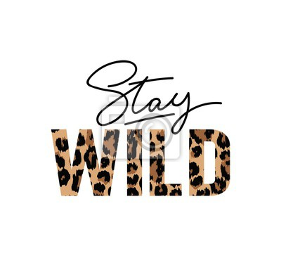 Fototapete Stay wild illustration with lettering and leopard print. Inspirational and motivational quote for prints, textiles etc