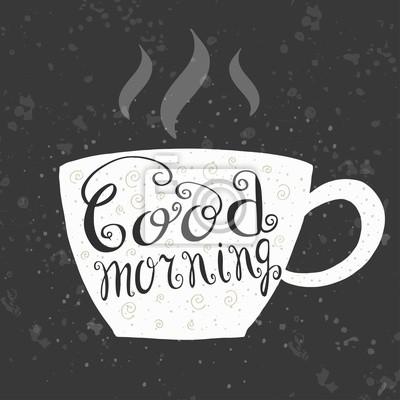 Vector Schriftzug Guten Morgen mit einer Tasse Tee / Kaffee. Trendy Hand Schriftzug Poster