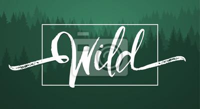 Fototapete Vektor-Illustration: Handgeschriebene Pinsel Schriftzug von Wild auf grünen Wald Hintergrund.