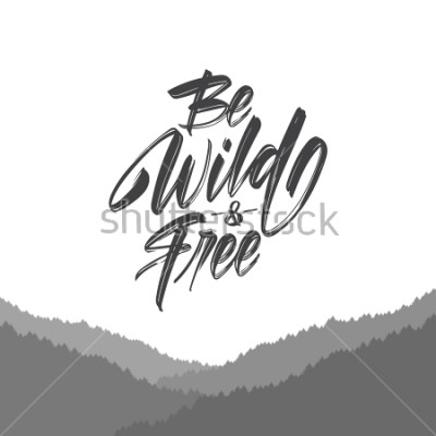 Fototapete Vektorillustration: Handgeschriebene Bürstenartbeschriftung von seien Sie wild und frei