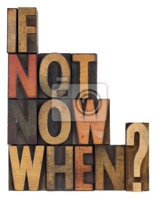 wenn nicht jetzt, wann dann - Frage