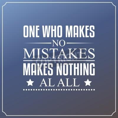 Fototapete Wer keine Fehler macht, macht überhaupt nichts. Schreib eine Bewertung!
