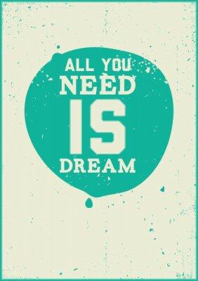 Poster Alles, was Sie brauchen, ist Traum