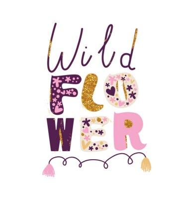 "Cute girly print ""WILD FLOWER"". Fashionable slogan design for girls. Creative design for T-shirt. Vector EPS 10."