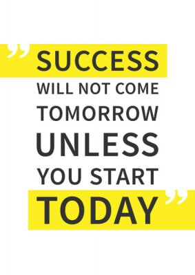 Poster Der Erfolg kommt erst morgen, wenn Sie heute nicht starten. Inspirierend (motivierend) Zitat auf weißem Hintergrund. Positive Bestätigung für Druck, Poster. Vector Typografie Grafik-Design-Abbildung.