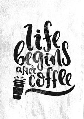 Poster Gezeichnete Illustration des Vektors Hand. Das Leben beginnt nach dem Kaffee. Poster, Postkarte. Beschriftung.
