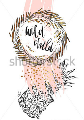 Poster Hand drawn vector typography poster - Inspirational quote 'wild child' with pineapple,brunch frame and brush texture in gold and pastel colors - For greeting cards,posters,prints or home decorations.