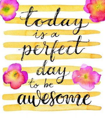 Poster Heute ist ein perfekter Tag, um genial zu sein. Inspirierend Zitat. Hand gezeichneten Schriftzug auf einem kreativen Aquarellhintergrund