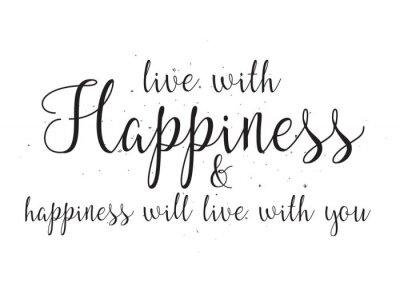 Poster Leben Sie mit Glück und Hapiness wird mit Ihnen Inschrift leben. Grußkarte mit Kalligraphie. Hand gezeichneten Entwurf. Schwarz und weiß.