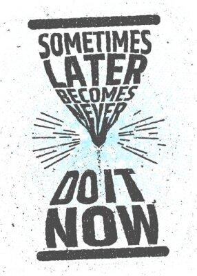 Poster Manchmal später wird nie, tun Sie es jetzt kreativ motivierend inspirierend Zitat auf weißem Hintergrund. Wert der Zeit typografischen Konzept. Vektor-Poster für Dekoration oder Druck.