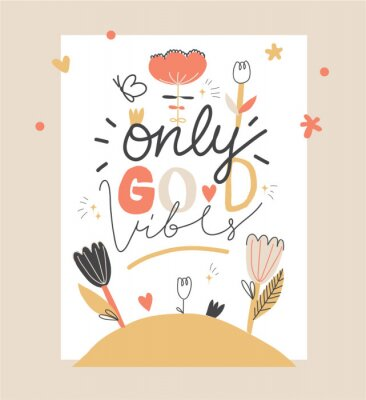"""Positive poster design with sign """"ONLY GOOD VIBES"""". Childish creative print with flowers illustration. Vector illustration. Typography slogan for tee shirt. Vector graphic for tee printing. EPS10."""