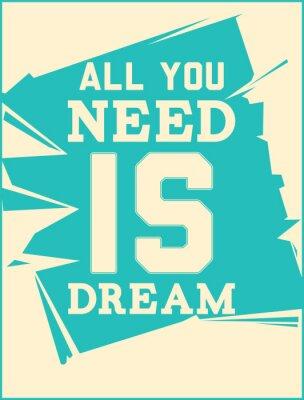 Poster Poster. Alles, was Sie brauchen, ist Traum
