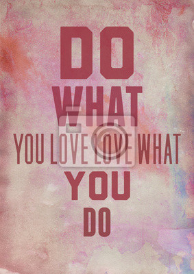 Poster Сolored grunge poster. Do what you love love what you do