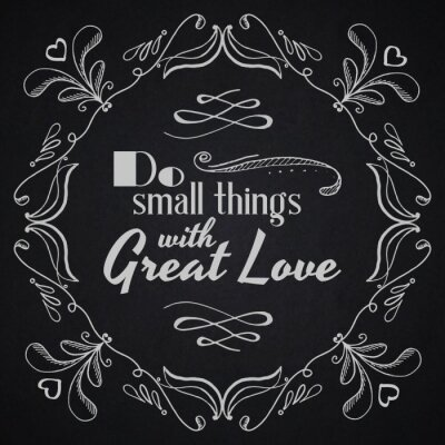 Poster Zitat typografischen Hintergrund. Tun Sie kleine Dinge mit großer Liebe.