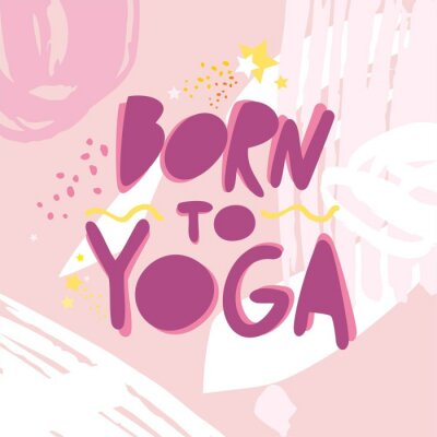 Born to yoga a handwritten phrase on an abstract pink background. Motivational inspirational poster for decorate a child's room. Printing on children's fabrics. Cute cartoon vector illustration