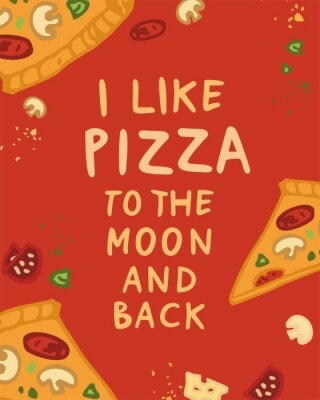 Colour typographic poster with the phrase i like pizza to the moon and back and slices of pizza around hand drawn in flat style. Banner for the menu of cafes, restaurants. Cartoon vector illustration.