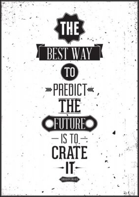 Der beste Weg, die Zukunft vorauszusagen, ist, es zu schaffen. Abraham Linc