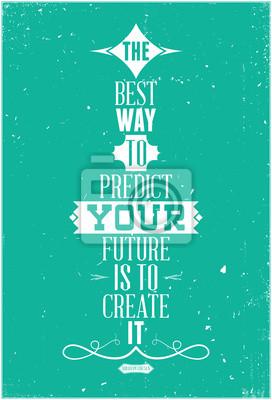 Der beste Weg, um Ihre Zukunft vorauszusagen, ist, es zu schaffen. Abraham Lin