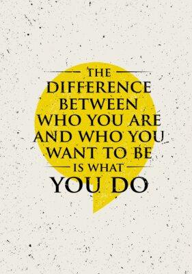 Sticker Der Unterschied zwischen denen Sie sind und wer Sie wollen, ist, was Sie tun. Inspirierende kreative Motivation Zitat.