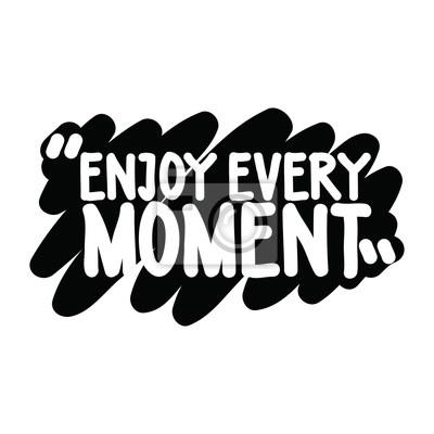 Genießen Sie jeden Augenblick
