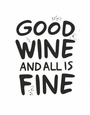 Good wine and all is fine. Decorative motivating phrase written in black on a white background. Poster for wall decoration in a cafe, restaurant, bar. Invitation to a wine party. Vector illustration.