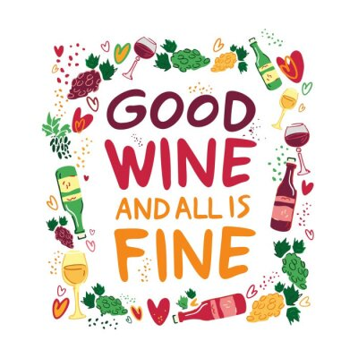 Good wine and all is fine. Decorative poster with bottles of red and white wine, grape tassels and glasses. Invitation to the wine festival. Poster for wall decoration in the bar. Vector illustration.