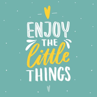 Sticker Hand drawn lettering inspirational phrase for poster enjoy the little things. Modern typography love poster.