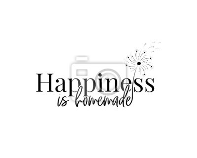 Happiness is homemade, vector, Wall Decals, dandelion flower Illustration, Wording, Lettering Design, Wall Artwork  isolated on white background. Motivational quotes, poster design