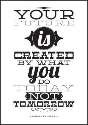 Ihre Zukunft wird durch das, was Sie heute tun, nicht morgen erstellt