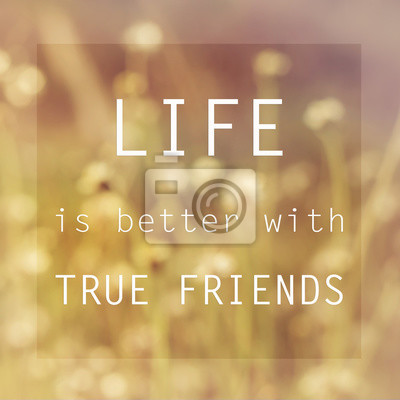 Inspirational Typographic Quote - Life is better with true frien